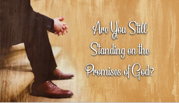 are you still standing on the promises of god>